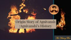 You are currently viewing Origin Story Of Agnivansh : Agnivanshi 's History