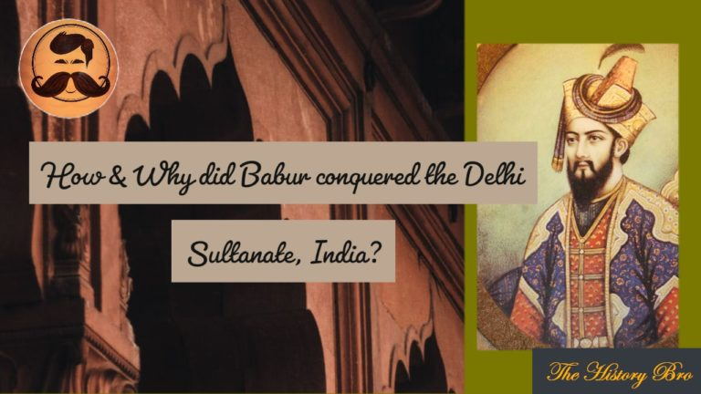How and Why did Emperor Babur conquered the Delhi Sultanate ,India?