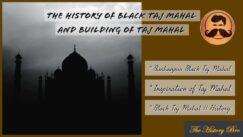 You are currently viewing Black Taj Mahal : The inspiration of Taj Mahal of Agra
