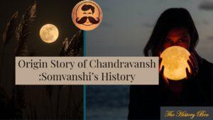 Origin Story Of Chandravanshi : Somvanshi's History