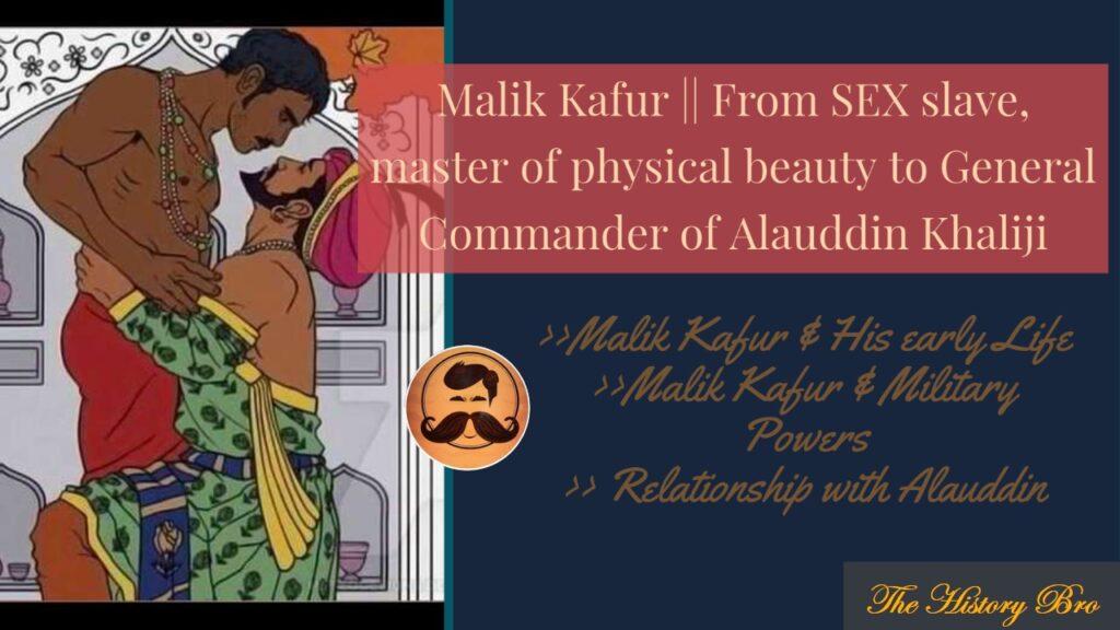 Malik Kafur : From eunuch slave, master of physical beauty to General Commander of Alauddin Khaliji