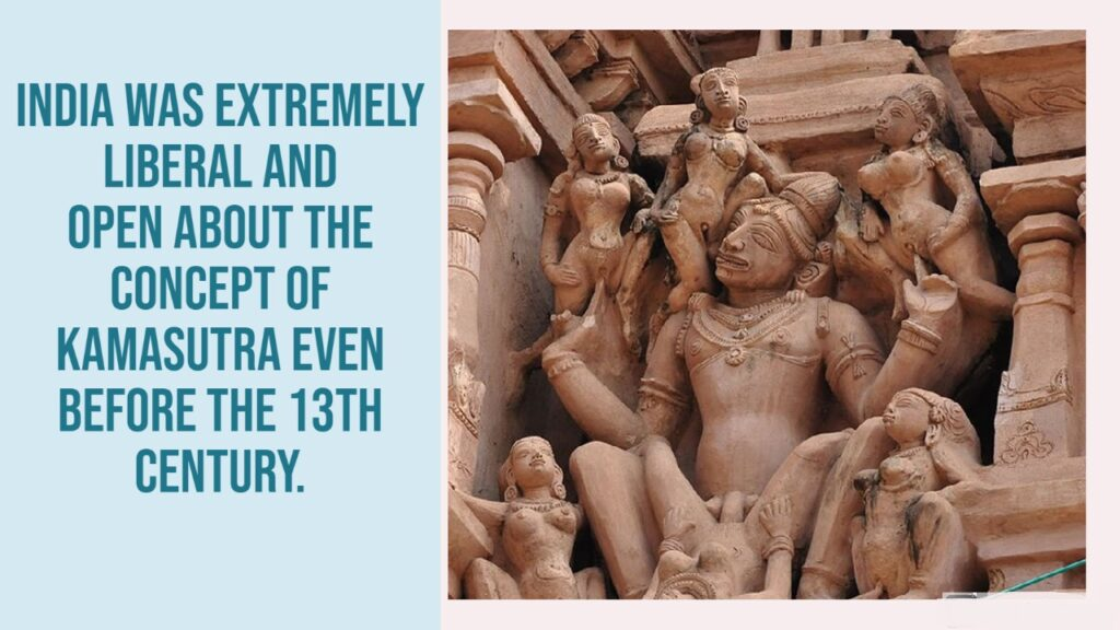 These Temple in India are reflection of how India was extremely liberal and open about the concept of Love with pictorial representation of Kamasutra even before the 13th century.