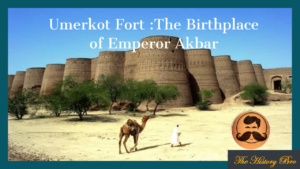 Umerkot Fort :The Birthplace of Emperor Akbar